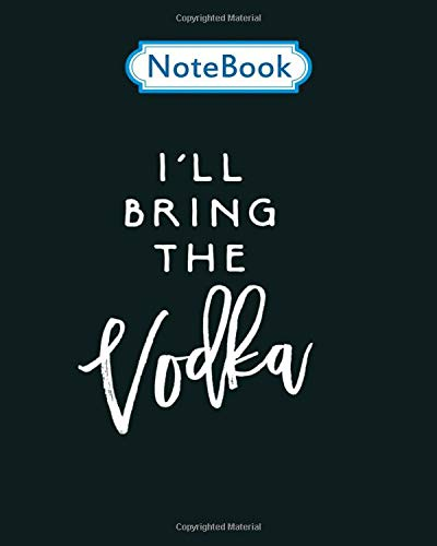 Notebook: ill bring the vodka funny drinking party group tees - for men woman Journal/Notebook Blank Lined Ruled 100 pages 8x10 inches