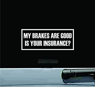 JS Artworks My Brakes are Good is Your Insurance? Vinyl Decal Sticker