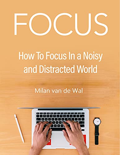 Focus : How to Focus in a Noisy and Distracted World (English Edition)