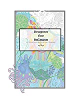 Dragons for Release: A Coloring Meditation Journal (Dragon Coloring Meditation Journals)