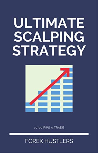 Ultimate Scalping Strategy: 10-20 Pips A Trade (English Edition)