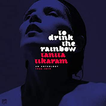 To Drink The Rainbow: An Anthology 1988 - 2019
