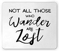 歩き回るすべての人がマウスパッドを失ったわけではありません、手書道スタイルの文字、標準サイズの長方形の滑り止めラバーマウスパッド、黒と白の旅行と人生の引用