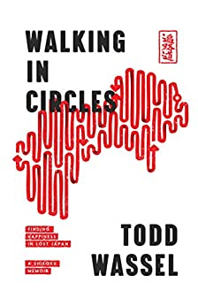Walking in Circles: Finding Happiness in Lost Japan (Round Earth Book 1) by [Todd Wassel]