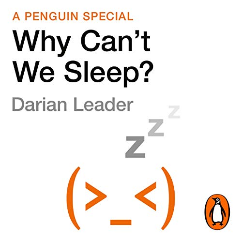 Why Can't We Sleep?     Understanding Our Sleeping and Sleepless Minds              By:                                                                                                                                 Darian Leader                               Narrated by:                                                                                                                                 Roy McMillan                      Length: 5 hrs and 17 mins     2 ratings     Overall 4.0