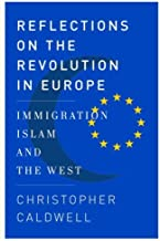 By Christopher Caldwell - Reflections on the Revolution In Europe: Immigration, Islam, and the West (6/28/09)