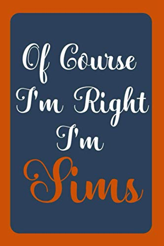 Of Course I'm Right I'm Sims: Notebook Gift, Sims name diary gifts, personalized notebook Sims, Gift Idea for Sims, 120 Pages