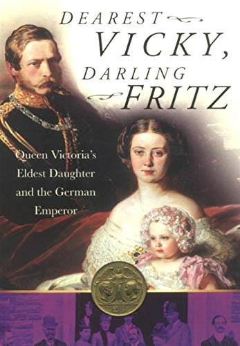 Dearest Vicky, Darling Fritz: Queen Victoria's Eldest Daughter and the German Emperor (English Edition)