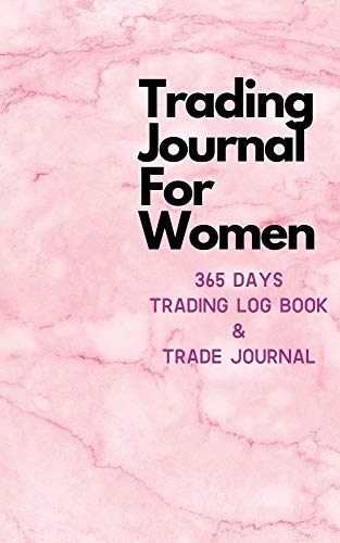 365 Days Trading Journal For Women Trading Diary Trading Log 370 Pages, For Traders of Cryptos, Stocks, Futures, Options and Forex W001: Stock Trading Activity Log Book Day Trading (English Edition)