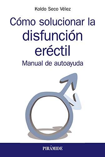 Cómo solucionar la disfunción eréctil: Manual de autoayuda (Manuales prácticos)