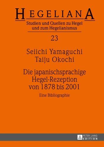 Die japanischsprachige Hegel-Rezeption von 1878 bis 2001: Eine Bibliographie (Hegeliana: Studien und Quellen zu Hegel und zum Hegelianismus, Band 23)