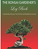 The Bonsai Gardener's Log Book: A Unique Record of your Tiny Tree Care and Maintenance Journey