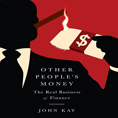 Other People's Money     The Real Business of Finance              Auteur(s):                                                                                                                                 John Kay                               Narrateur(s):                                                                                                                                 Walter Dixon                      Durée: 11 h et 54 min     1 évaluation     Au global 2,0