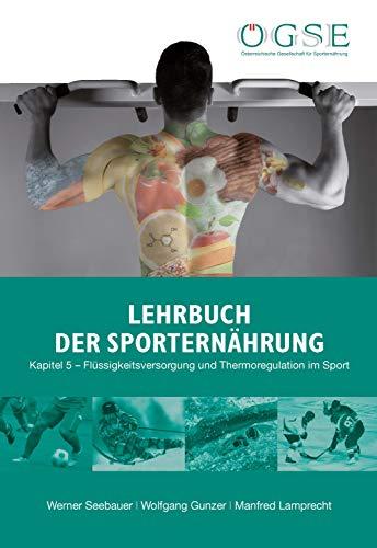 Lehrbuch der Sporternährung: Kapitel 5: Flüssigkeitsversorgung und Thermoregulation im Sport