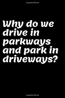 """drive in parkways and park in driveways?: This Notebook and Journal for Writing, Matte Cover, Size 6"""" x 9"""", 120 Pages"""