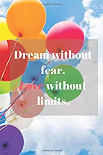 Dream Without Fear. Love Without Limits.: Motivational Notebook, Journal, Diary (110 Pages, Line, 6 x 9)