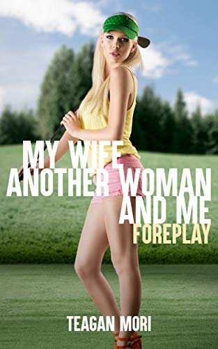 My Wife, Another Woman, And Me: Foreplay (English Edition)