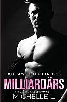 Die Assistentin des Milliardaers: Milliardaer Liebesromane: Milliardaer Liebesromane