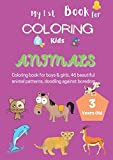 My 1st Coloring Book For Kids Animals 3 Years Old: Coloring book for boys & girls, 46 beautiful animal patterns, doodling against boredom