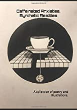 Caffeinated Anxieties, Synthetic Realities: A collection of Poetry and Illustrations