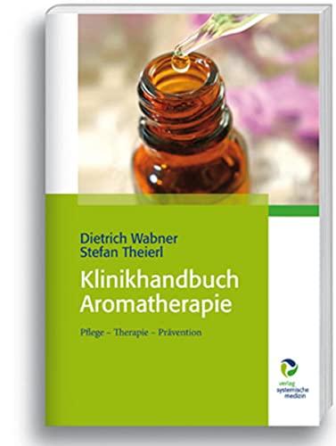 Wabner, Dietrich<br />Klinikhandbuch Aromatherapie: Pflege - Therapie - Prävention