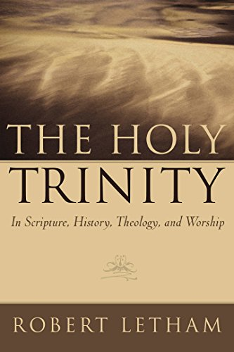 The Holy Trinity: In Scripture, History, Theology, and Worship (English Edition) von [Robert Letham]
