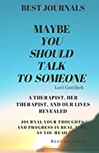 Best Journals: Maybe You Should Talk To Someone: A Therapist, Her Therapist, And Our Lives Revealed: Lori Gottlieb: Journal Your Thoughts And Progress In Real Time As You Read