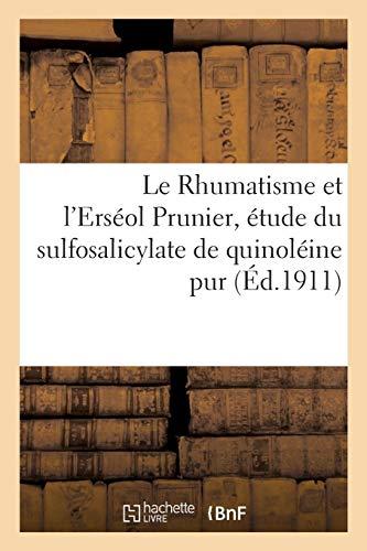 Le Rhumatisme et l'Erséol Prunier, étude chimique, physiologique et thérapeutique: du sulfosalicylate de quinoléine pur