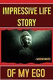 Impressive Life Story: Of My Ego (English Edition)