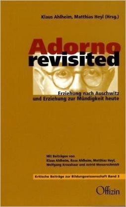 Adorno revisited: Erziehung nach Auschwitz und Erziehung zur Mündigkeit (Beiträge zur kritischen Bildungswissenschaft) ( 1. Oktober 2010 )