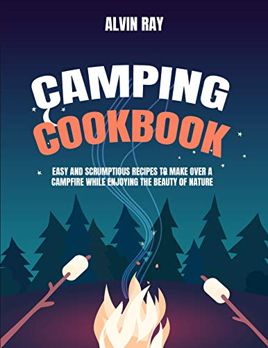Camping Cookbook: Easy and Scrumptious Recipes to Cook in Campfire and Enjoy the Beauty of Nature (English Edition)