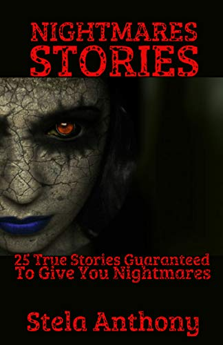 NIGHTMARES STORIES: 25 TRUE STORIES GUARANTEED TO GIVE YOU NIGHTMARES