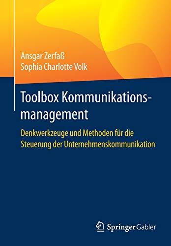 Toolbox Kommunikationsmanagement: Denkwerkzeuge und Methoden für die Steuerung der Unternehmenskommunikation
