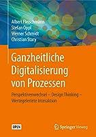 Ganzheitliche Digitalisierung von Prozessen: Perspektivenwechsel – Design Thinking – Wertegeleitete Interaktion