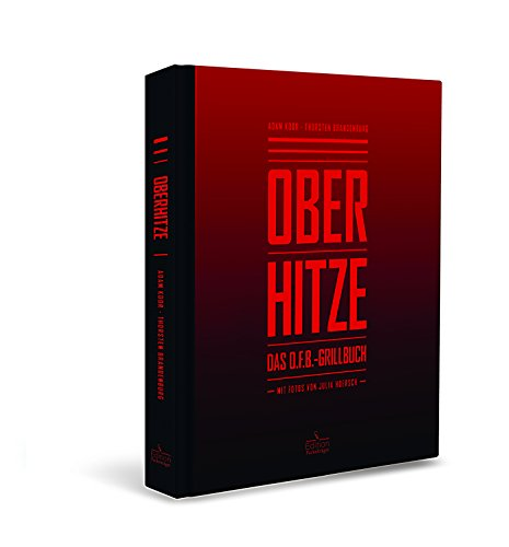 Oberhitze: Das O.F.B.-Grillbuch