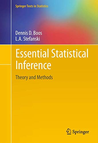 Compare Textbook Prices for Essential Statistical Inference: Theory and Methods Springer Texts in Statistics 120 2013 Edition ISBN 9781461448174 by Boos, Dennis D.,Stefanski, L A