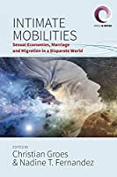 Intimate Mobilities: Sexual Economies, Marriage and Migration in a Disparate World (Worlds in Motion, 3)