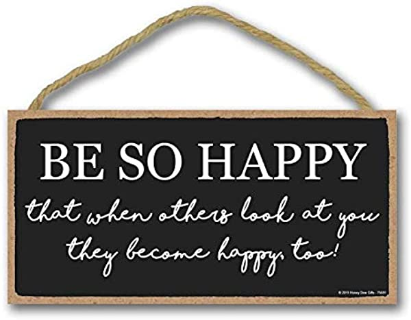 Supvivi Signs Home Decor Be So Happy That When Others Look At You They Become Happy Too 5 X 10 Inch Hanging Wood Sign Housewarming Gifts