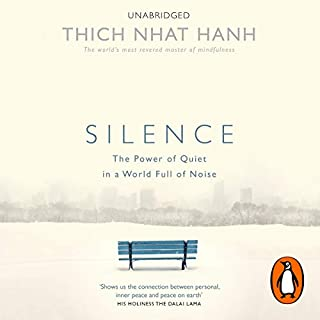 Silence     The Power of Quiet in a World Full of Noise              Written by:                                                                                                                                 Thich Nhat Hanh                               Narrated by:                                                                                                                                 Dan Woren                      Length: 3 hrs and 19 mins     5 ratings     Overall 4.6