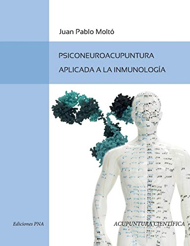 Psiconeuroacupuntura e inmunologia: (Acupuntura cientifica) (Acupuntura Científica) (Spanish Editio