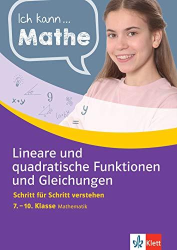 Klett Ich kann Mathe Lineare und quadratische Funktionen und Gleichungen 7.-10. Klasse: Mathematik Schritt für Schritt verstehen (Klett Ich kann … Mathe / Mathematik Schritt für Schritt verstehen)