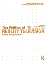 The Politics of Reality Television: Global Perspectives (Shaping Inquiry in Culture, Communication and Media Studies)