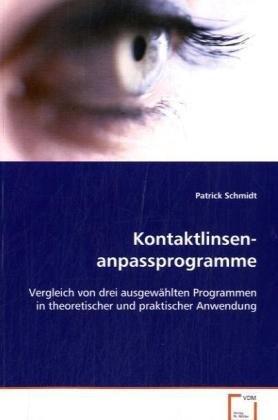Kontaktlinsenanpassprogramme: Vergleich von drei ausgewählten Programmen intheoretischer und praktischer Anwendung