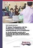 El Saber Pedagógico de los Profesores Universitarios, Implicaciones en la enseñanza (Spanish Edition)