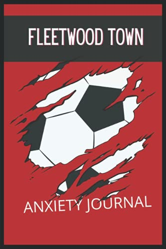 Fleetwood Town: Anxiety Journal, Fleetwood Town FC Journal, Fleetwood Town Football Club, Fleetwood Town FC Diary, Fleetwood Town FC Planner, Fleetwood Town FC