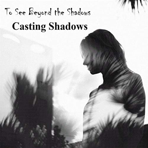 To See Beyond the Shadows