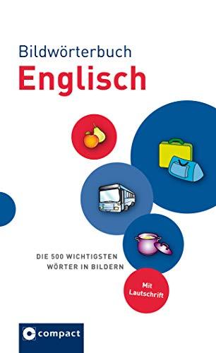 Bildwörterbuch Englisch: Die 500 wichtigsten Wörter in Bildern. Mit Lautschrift: Die 500 wichtigsten Wörter in Bildern zum Lernen und Zeigen. Mit Lautschrift