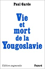 Vie et mort de la Yougoslavie de Paul Garde