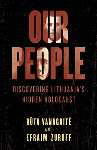 Compare Textbook Prices for Our People: Discovering Lithuania's Hidden Holocaust  ISBN 9781538133033 by Vanagaitė, Rūta,Zuroff, Efraim