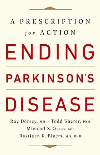 Compare Textbook Prices for Ending Parkinson's Disease: A Prescription for Action Reprint Edition ISBN 9781541724501 by Dorsey MD, Ray,Sherer PhD, Todd,Okun MD, Michael S.,Bloem MD  PhD, Bastiaan R.